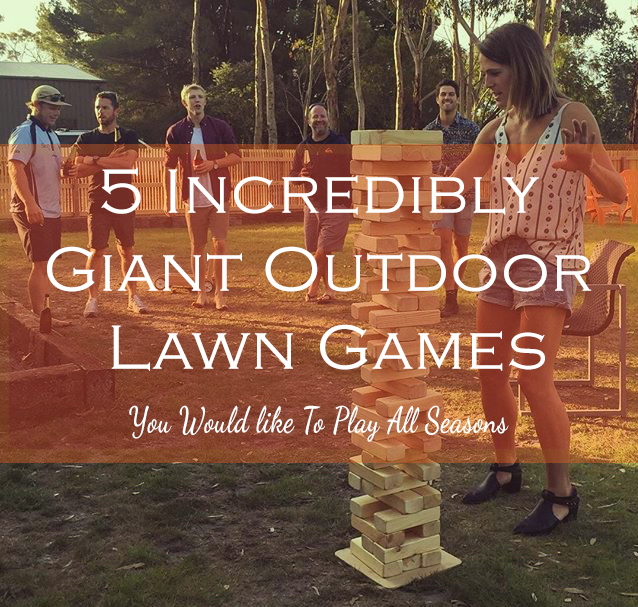 5 Incredibly Giant Outdoor Lawn Games You Would Like To Play All