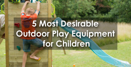 5 Most Desirable Outdoor Play Equipment for Children